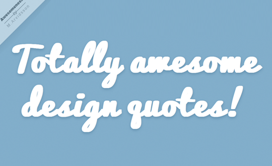 Desajner - Totally awesome design quotes!